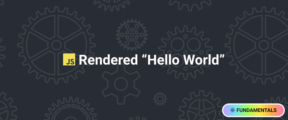 Cover image for JavaScript Rendered Hello World