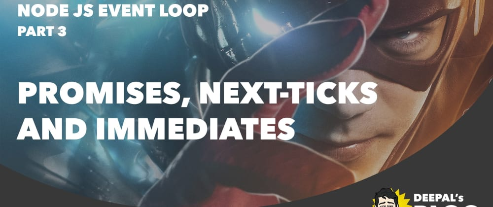 Cover image for Promises, Next-Ticks, and Immediates— NodeJS Event Loop Part 3
