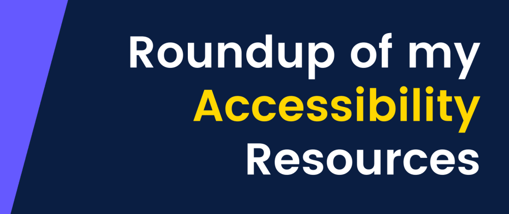 Cover image for Roundup of my Accessibility Resources