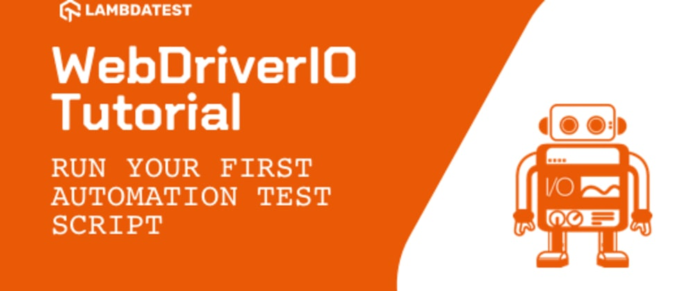 Cover image for WebDriverIO Tutorial: Run Your First Automation Script