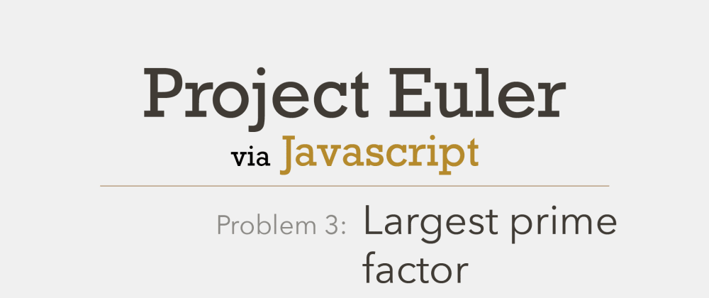 Cover image for Project Euler Problem 3 Solved with Javascript