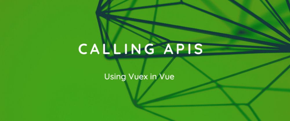 Cover image for How to query your API using Vuex in your Vue application