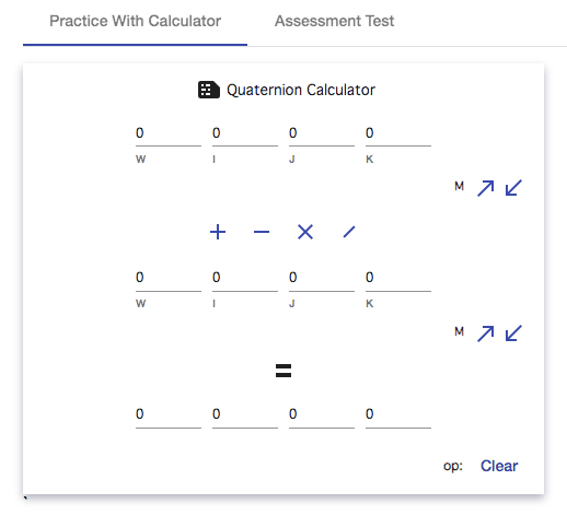"Screenshot of an online quiz. There are two tabs to the quiz, one opened one closed. The opened tab is labeled ""Practice With Calculator"", the closed tab is labeled ""Assessment Test"". The test in the opened tab is named ""Quaternion Calculator""."