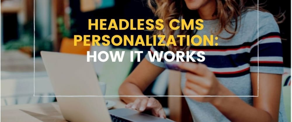 Cover image for Headless CMS Personalization: How it Works