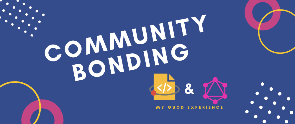 Cover image for Community Bonding with the GraphQL Foundation for Google Season of Docs
