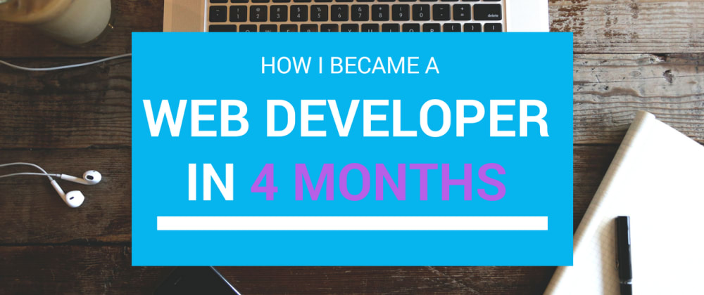 Cover image for How I Became A Web Developer in 4 Months