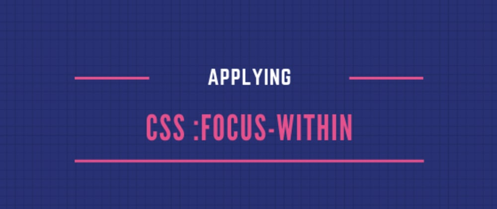 Cover image for Applying CSS :focus-within
