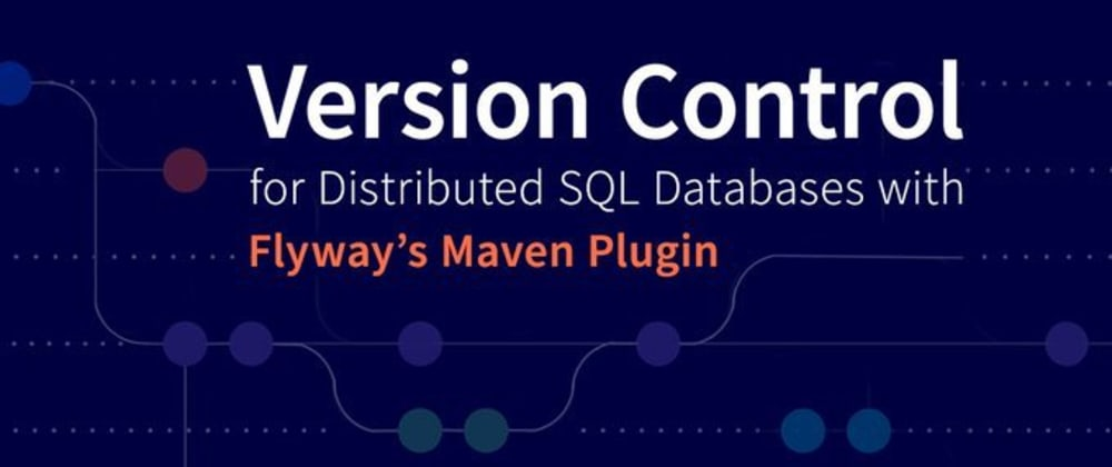 Cover image for Version Control for Distributed SQL with Flyway's Maven Plugin