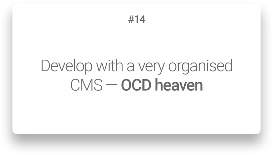 Develop with a very organised CMS — OCD heaven
