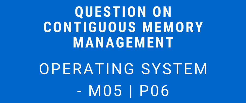 Cover image for Question on Contiguous Memory Management | Operating System - M05 P06