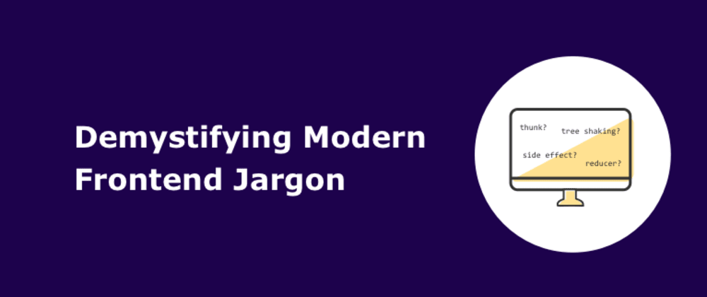 Cover image for Demystifying Modern Frontend Jargon