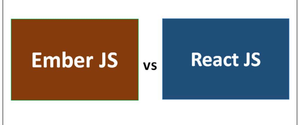 Cover image for React vs Ember.JS: A Quick Comparison of JS Frameworks