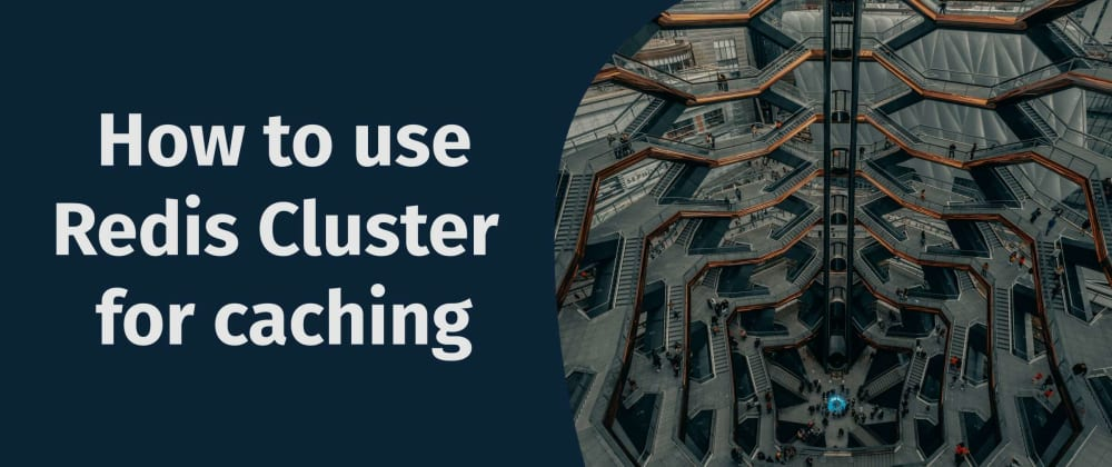 Cover image for How to use Redis Cluster for caching