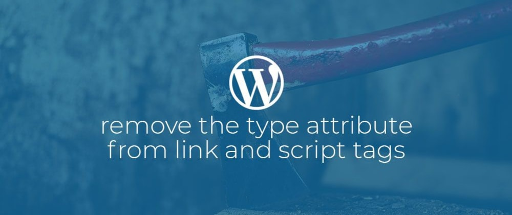 Cover image for WordPress: Remove the type attribute from link and script tags