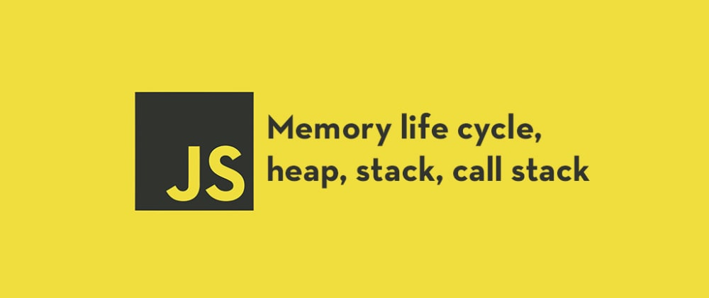 Cover image for Memory Life cycle, Heap, Stack and Call Stack in JavaScript