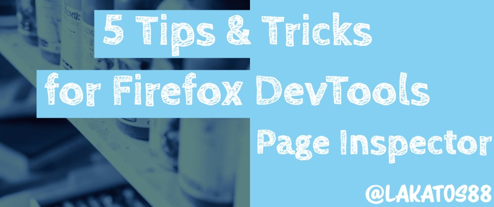Cover image for 5 Tips and Tricks for Firefox DevTools - Page Inspector