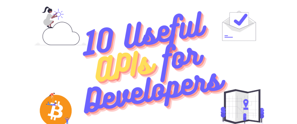 Cover image for 10 Useful APIs for Developers