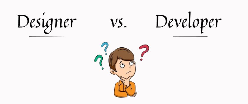 Cover image for Designer vs. Developer: what do they do?