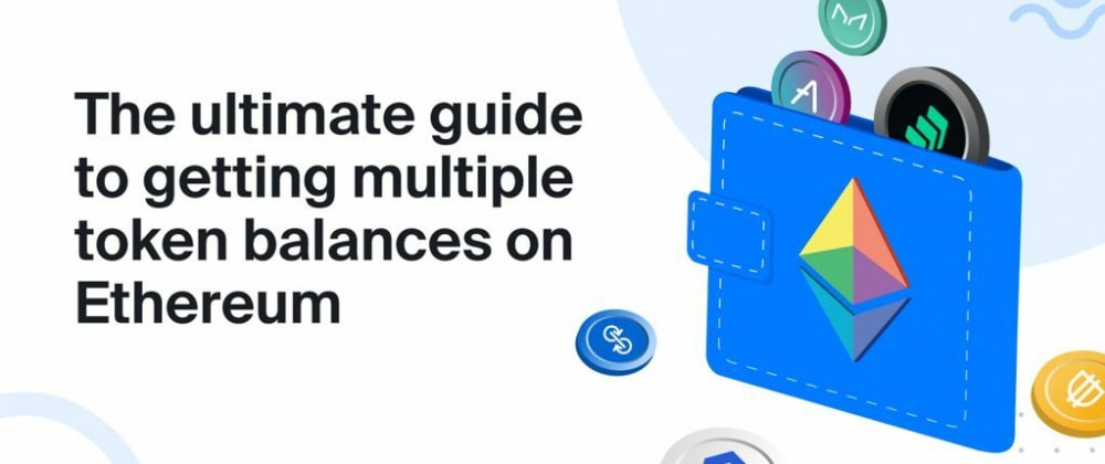 Cover image for The ultimate guide to getting multiple token balances on Ethereum