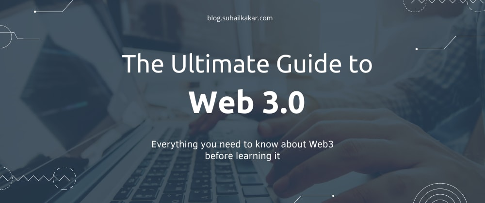Cover image for The Ultimate Guide to Web 3.0 - Everything you need to know about Web 3.0 before learning it