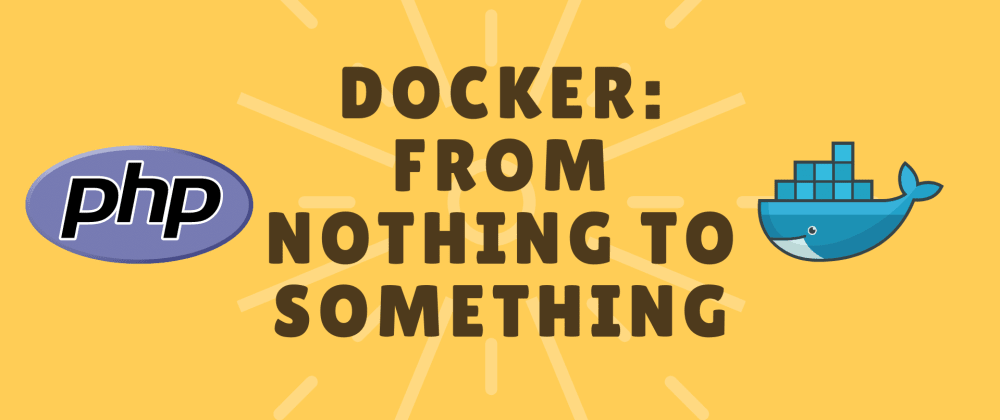 Cover image for Docker: From nothing to something!