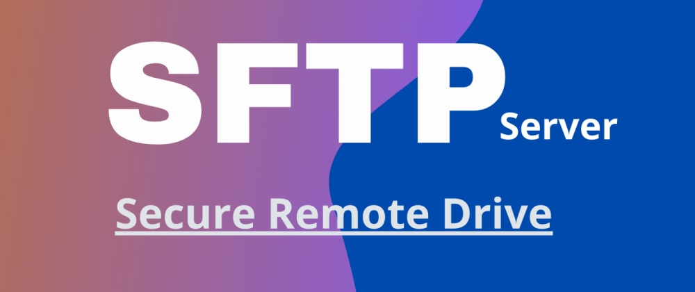 Cover image for A step-by-step guide to set up an SFTP file transfer server in Linux