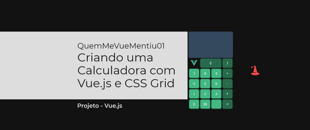 Cover image for QuemMeVueMentiu 01 - Criando uma Calculadora - Projeto em Vue.js