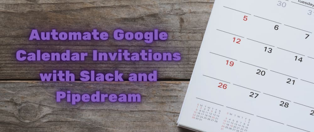 Cover image for Automate Google Calendar Invitations with Slack and Pipedream