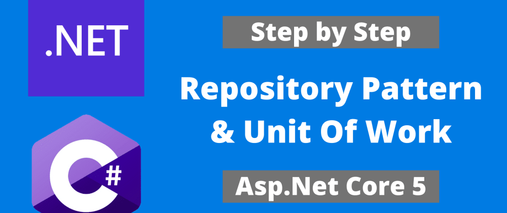 Cover image for Step by Step - Repository Pattern and Unit of Work with Asp.Net Core 5