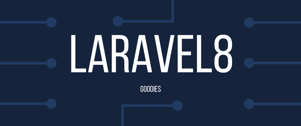 Cover image for Laravel 8 Goodies - Part 1