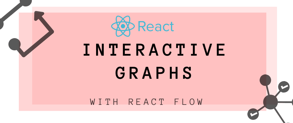 Cover image for Make interactive node-based graphs with React Flow. 📈