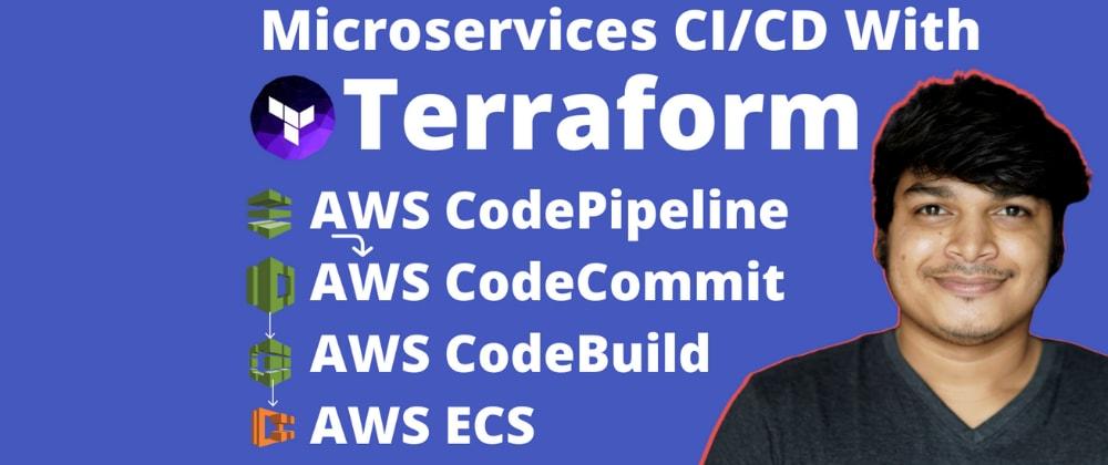 Cover image for Microservices CI/CD With Terraform, AWS ECS & AWS CI/CD Tools