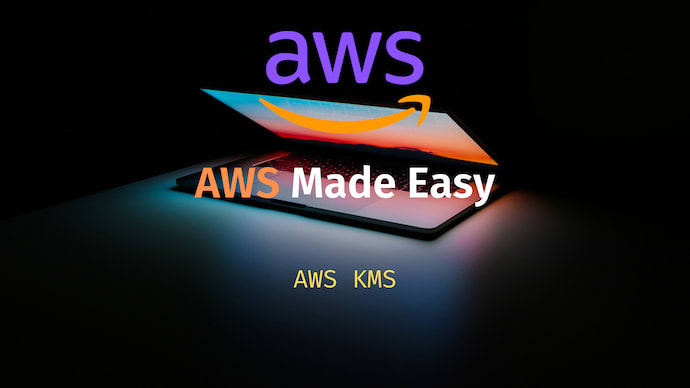 AWS Made Easy | AWS KMS | Key Management Service