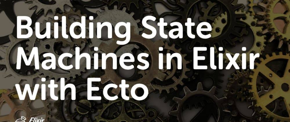Cover image for Building State Machines in Elixir with Ecto