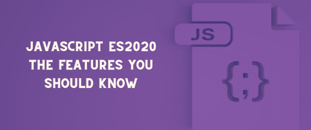 Cover image for JavaScript ES2020 - The Features You Should Know