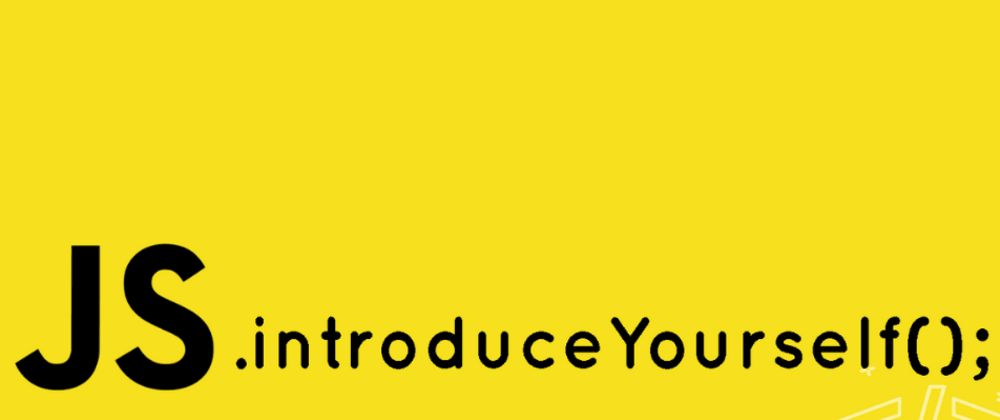 Cover image for JS.introduceYourself() - A JS Codelab for beginners 🤓
