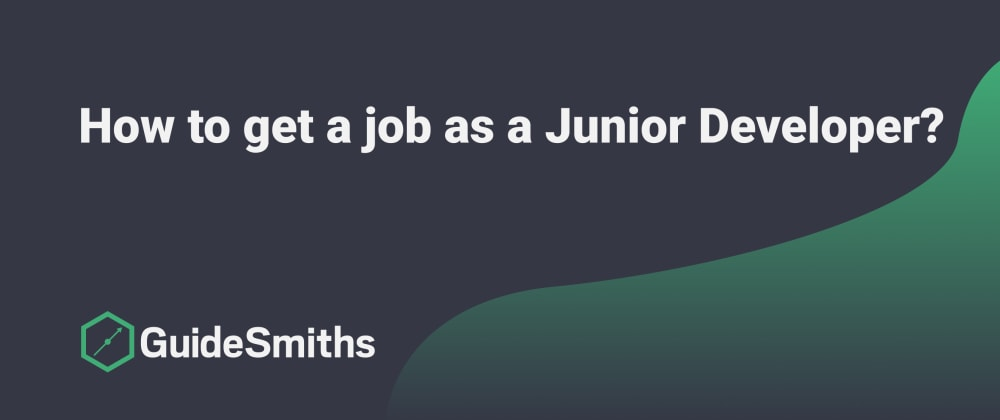 Cover image for How to get a job as a Junior Developer?
