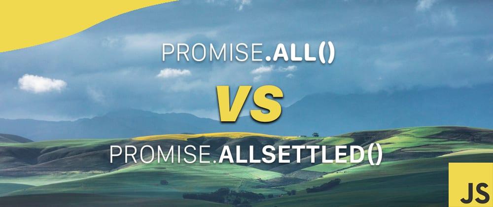 Cover image for 🤝 Promise.allSettled() VS Promise.all() in JavaScript 🍭