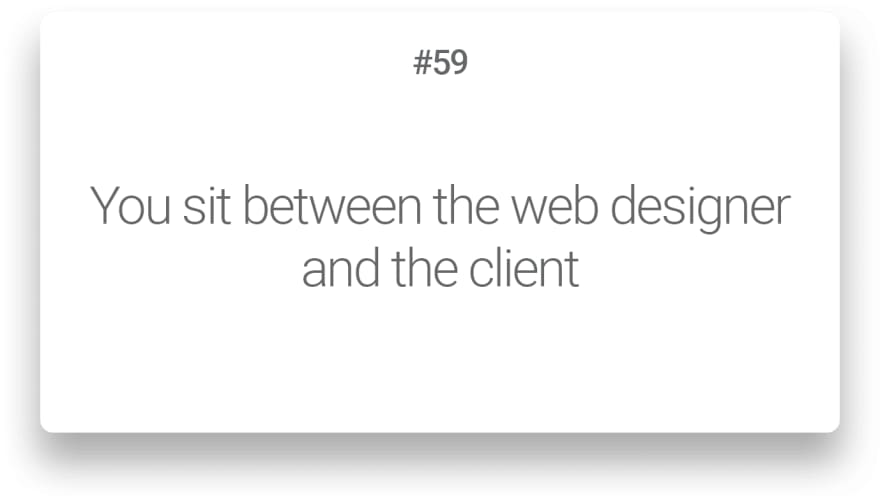 You sit between the web designer and the client