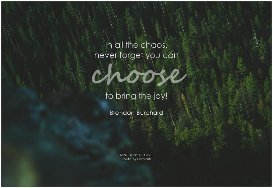 In all the chaos never forget that you can CHOOSE to bring the joy!