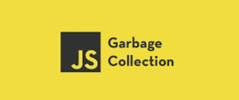 Cover image for Garbage Collection in JavaScript