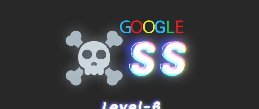 Cover image for Google XSS challenge: Level 6 aka Follow the 🐇 (detailed walkthrough)