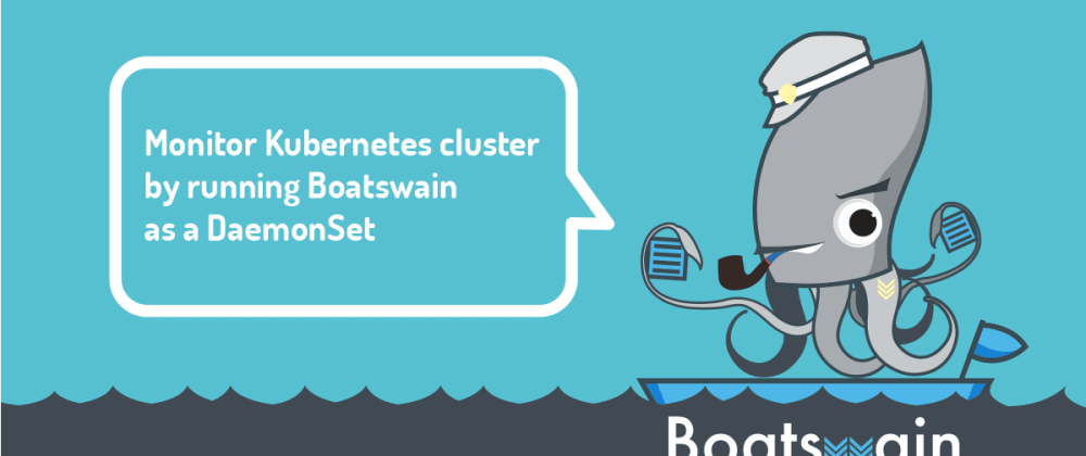 Cover image for Monitor Kubernetes cluster by running Boatswain as a DaemonSet