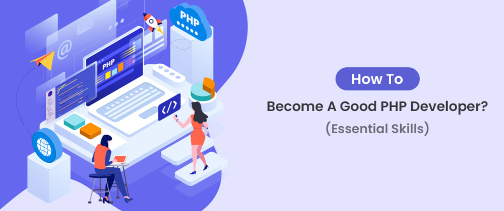 Cover image for How To Become A Good PHP Developer? (Essential Skills In 2021)