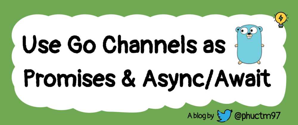 Cover image for Use Go Channels as Promises and Async/Await