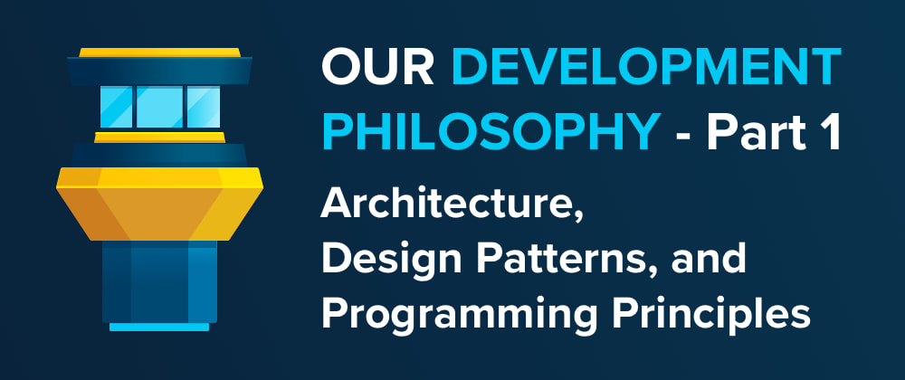 Cover image for Our Development Philosophy - Part 1: Architecture, Design Patterns and Programming Principles