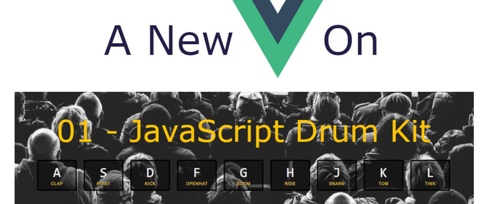 Cover image for A New Vue On JavaScript30 - 01 JavaScript Drum Kit