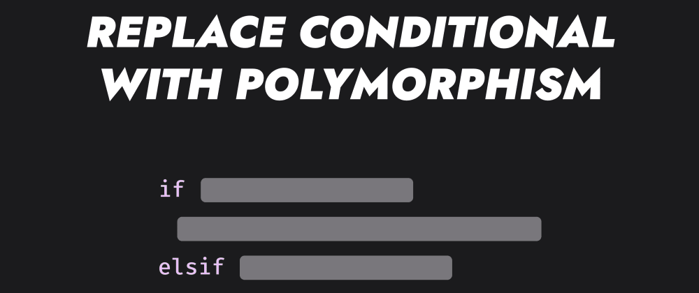 Cover image for Write clean Object-Oriented code by replacing conditional with polymorphism