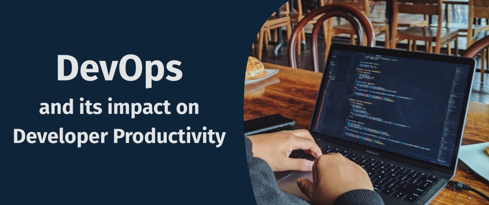 Cover image for DevOps and its impact on Developer Productivity