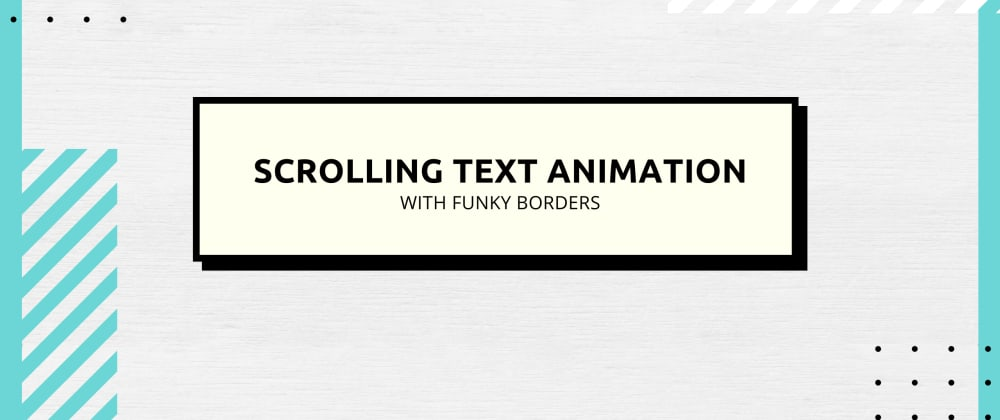 Cover image for Scrolling Text Animation With Funky Borders